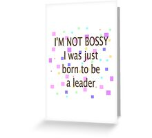 Not Bossy, Just Born To Be A Leader Greeting Card
