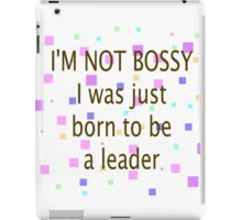 Not Bossy, Just Born To Be A Leader iPad Case/Skin