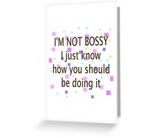 Not Bossy. Know How You Should Do It. Greeting Card