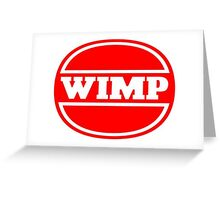 Wimp - Wimpy Satire Greeting Card