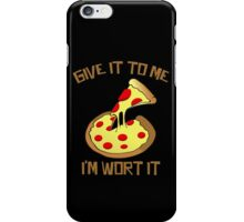 Give It To Me I'm Worth It To Pizza iPhone Case/Skin