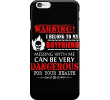 Warning I belong to my boyfriend Messing With Me Can Be Very Dangerous For Your Health iPhone Case/Skin