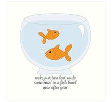 Two Lost Souls Swimmin' in a Fish Bowl... Art Print