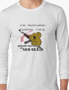 Australian Dyslexic Party, Demand The Right to Arm Bears Long Sleeve T-Shirt