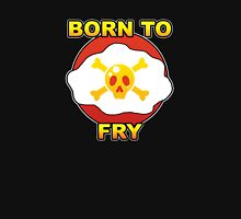 Born to Fry Unisex T-Shirt