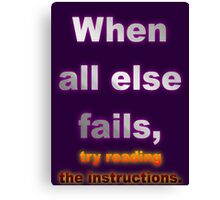 When All Else Fails, Try Reading The Instructions. Canvas Print