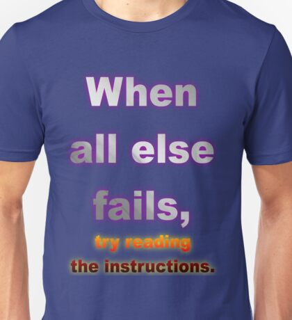 When All Else Fails, Try Reading The Instructions. Unisex T-Shirt