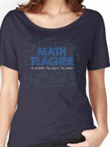 Math Teacher (no problem too big or too small) - blue Women's Relaxed Fit T-Shirt