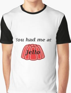 You had me at Jello Graphic T-Shirt