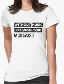 Without music life would be a mistake Womens Fitted T-Shirt