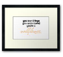 Wallflower quote Framed Print