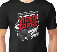I have some video tapes to return Unisex T-Shirt
