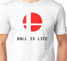 (Smash) Ball Is Life Unisex T-Shirt