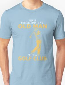 Never Underestimate An Old Man With A Golf Club Unisex T-Shirt