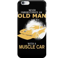 Never Underestimate An Old Man With A Muscle Car iPhone Case/Skin