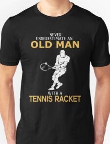 Never Underestimate An Old Man With A Tennis Racket Unisex T-Shirt