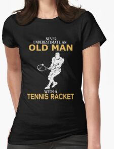 Never Underestimate An Old Man With A Tennis Racket Womens Fitted T-Shirt