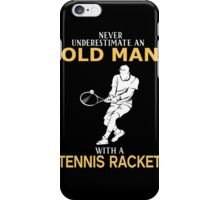 Never Underestimate An Old Man With A Tennis Racket iPhone Case/Skin