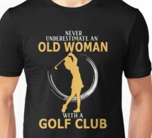 Never Underestimate An Old Woman With A Golf Club Unisex T-Shirt
