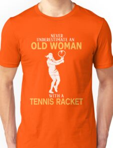 Never Underestimate An Old Woman With A Tennis Racket Unisex T-Shirt