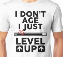 I don't age i just level up Unisex T-Shirt