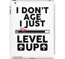 I don't age i just level up iPad Case/Skin