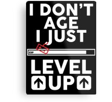 I don't age i just level up 2 Metal Print