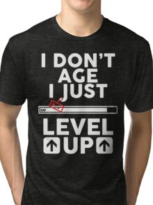 I don't age i just level up 2 Tri-blend T-Shirt