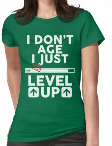 I don't age i just level up 2 Womens Fitted T-Shirt