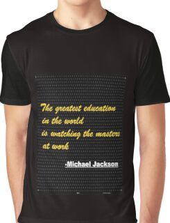 The greatest education in the world is...... inspirational quote Graphic T-Shirt