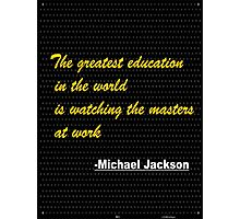 The greatest education in the world is...... inspirational quote Photographic Print