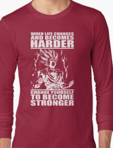 When Life Becomes Harder, Become Stronger Long Sleeve T-Shirt
