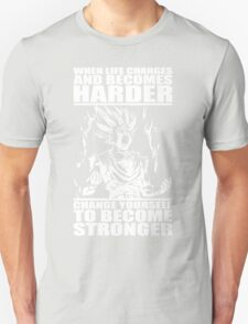 When Life Becomes Harder, Become Stronger T-Shirt