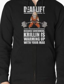 Krillin Is Warming Up With Your Max (Deadlift) Zipped Hoodie
