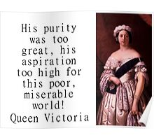 His Purity Was Too Great - Queen Victoria Poster