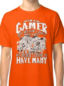 I am a (DOTA) gamer. Not because I don't have a life, but because I choose to have many! Classic T-Shirt