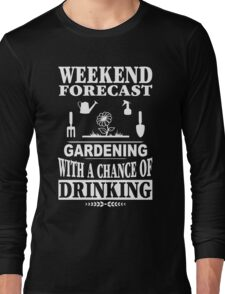 Weekend Forecast: Gardening With A Chance Of Drinking Long Sleeve T-Shirt