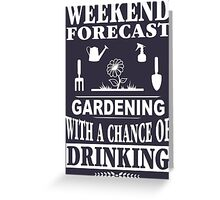 Weekend Forecast: Gardening With A Chance Of Drinking Greeting Card