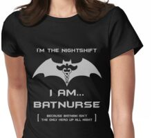 I'm The Nightshift. I Am...BatNurse! Womens Fitted T-Shirt