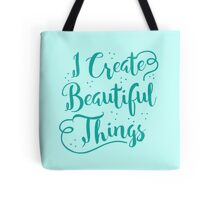 I create Beautiful things (in aqua) Tote Bag