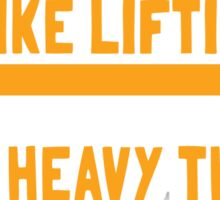 I like lifting very heavy things Sticker
