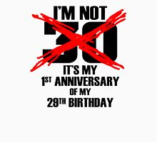 I'm Not 30 It's My 1st Anniversary Of My 29th Birthday Unisex T-Shirt