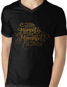This Is Not A Moment, It's The Movement Mens V-Neck T-Shirt