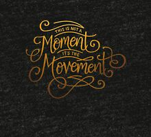 This Is Not A Moment, It's The Movement Tri-blend T-Shirt