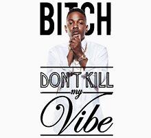 Kendrick Lamar Bitch Don't kill my vibe 3 Unisex T-Shirt