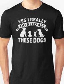 NEED ALL THESE DOGS Unisex T-Shirt