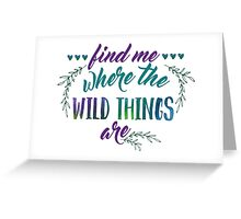 Find Me Where the Wild Things Are Greeting Card
