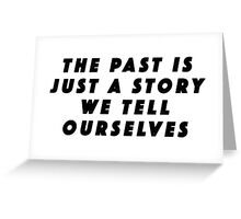 Her - The past is just a story Greeting Card