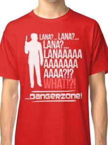 LANAAAAAAA!?!... Danger Zone! Classic T-Shirt