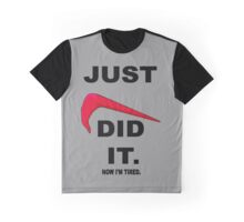 Just did it, now i'm tired. Graphic T-Shirt